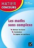 Hatier concours - Les maths sans complexe: Remise à niveau en mathématiques pour réussir les concours de la fonction…