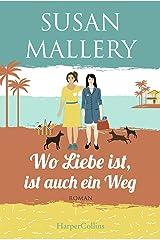 Wo Liebe ist, ist auch ein Weg (Mischief-Bay-Serie 4) Kindle Ausgabe