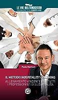 Il metodo hospitality coaching. Allenamento vincente per tutti i professionisti dell'ospitalità