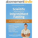 The Scientific Approach to Intermittent Fasting: The Most Powerful, Scientifically Proven Method to Become a Fat Burning Mach