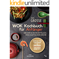 Das große Wok Kochbuch für Anfänger: 101 einfache Rezepte aus der asiatischen Küche - perfekt für Einsteiger und…