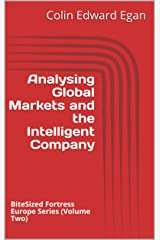 Analysing Global Markets and the Intelligent Company: BiteSized Fortress Europe Series (Volume Two) Kindle Edition