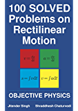 100 Solved Problems on Rectilinear Motion: Objective Physics