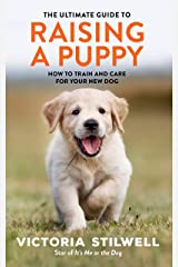 The Ultimate Guide to Raising a Puppy Kindle Edition