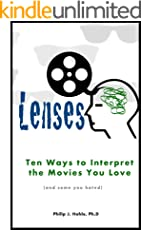 Lenses: Ten Ways to Interpret the Movies You Love (and some you hated)