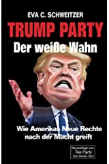 Trump Party: Der weiße Wahn. Wie Amerikas Neue Rechte nach der Macht greift Kindle Ausgabe