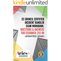EC Council Certified Incident Handler Exam Workbook: Questions & Answers for ECIH v2: Updated 2020 (English Edition)