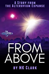 From Above: A Story from the Alteruvium Expanse Kindle Edition
