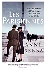 Les Parisiennes: How the Women of Paris Lived, Loved and Died in the 1940s Paperback