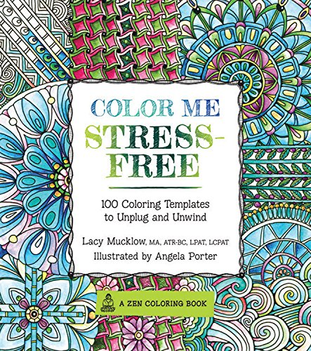 Color Me Stress-Free: Nearly 100 Coloring Templates to Unplug and Unwind (A Zen Coloring Book) por Lacy Mucklow