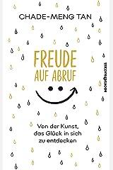 Freude auf Abruf: Von der Kunst das Glück in sich zu entdecken (German Edition) Format Kindle