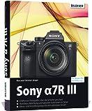 Sony Alpha 7R III: Für bessere Fotos von Anfang an!