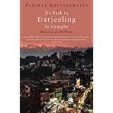 No Path in Darjeeling Is Straight: Memories of a Hill Town