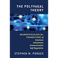 The Polyvagal Theory: Neurophysiological Foundations of Emotions, Attachment, Communication, and Self-regulation (Norton…