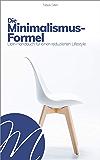 Die Minimalismus-Formel: Dein Handbuch für einen reduzierten Lifestyle