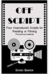 Off Script: 4 unproduced scripts for reading or filming... + bonus material Kindle Edition