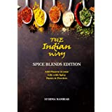 The Indian Way - Spice Blends Edition: Add Flavors to Your Life with Spicy Pastes & Powders (The Indian Way Cookbook Series)