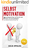 Selbstmotivation: 30 grundlegende Tipps und Tricks für mehr Motivation und Leistungsfähigkeit + 140 stärkende Gedanken für jeden Tag