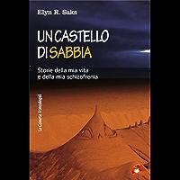 Un castello di sabbia.: Storie della mia vita e della mia schizofrenia (Le comete Vol. 243)