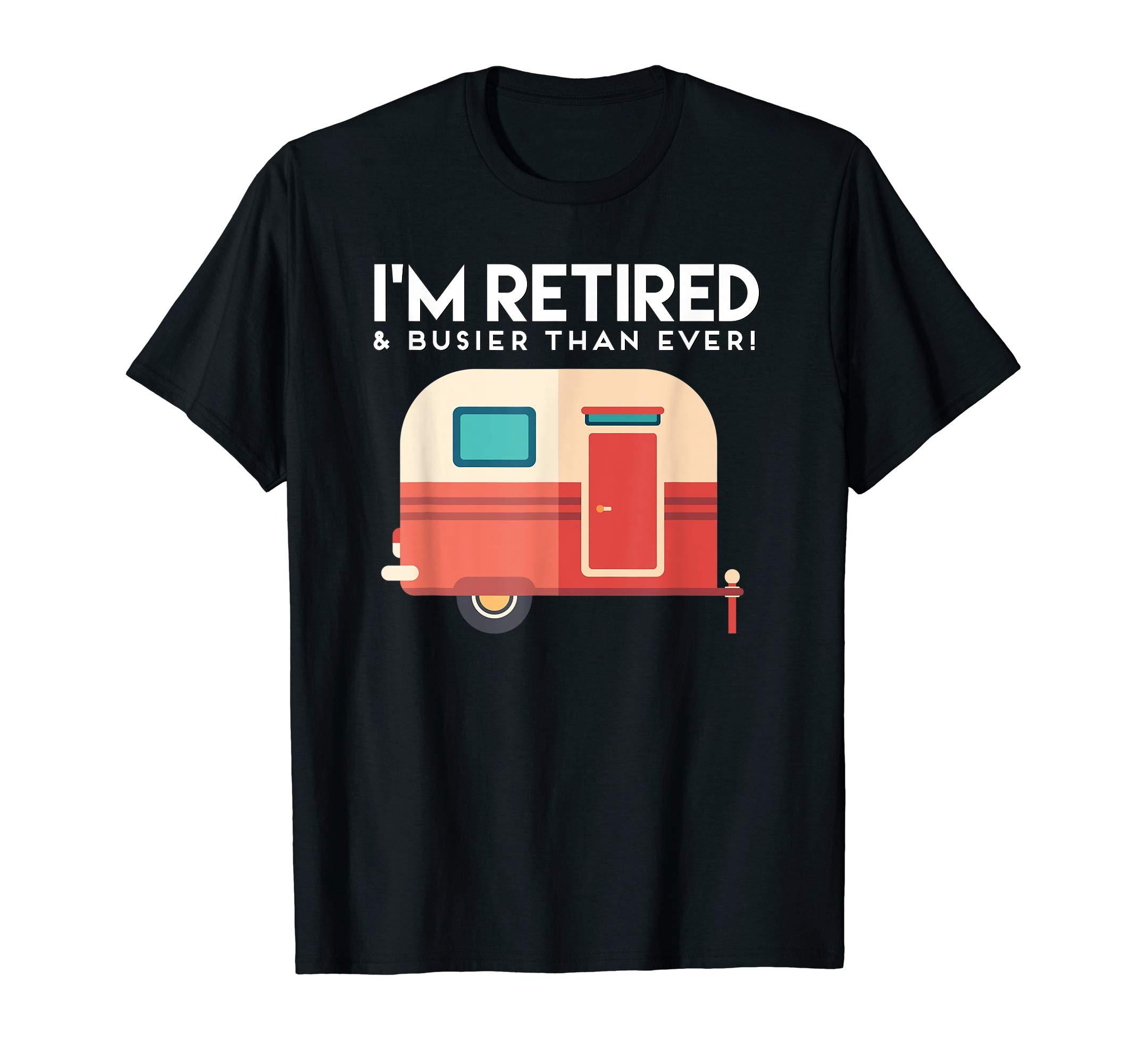 Retired & Busier RV Trailer Camping T-Shirt