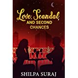 Love, Scandal, and Second Chances: A scandalous second chance romance (The Kapoor Brothers Series Book 3)