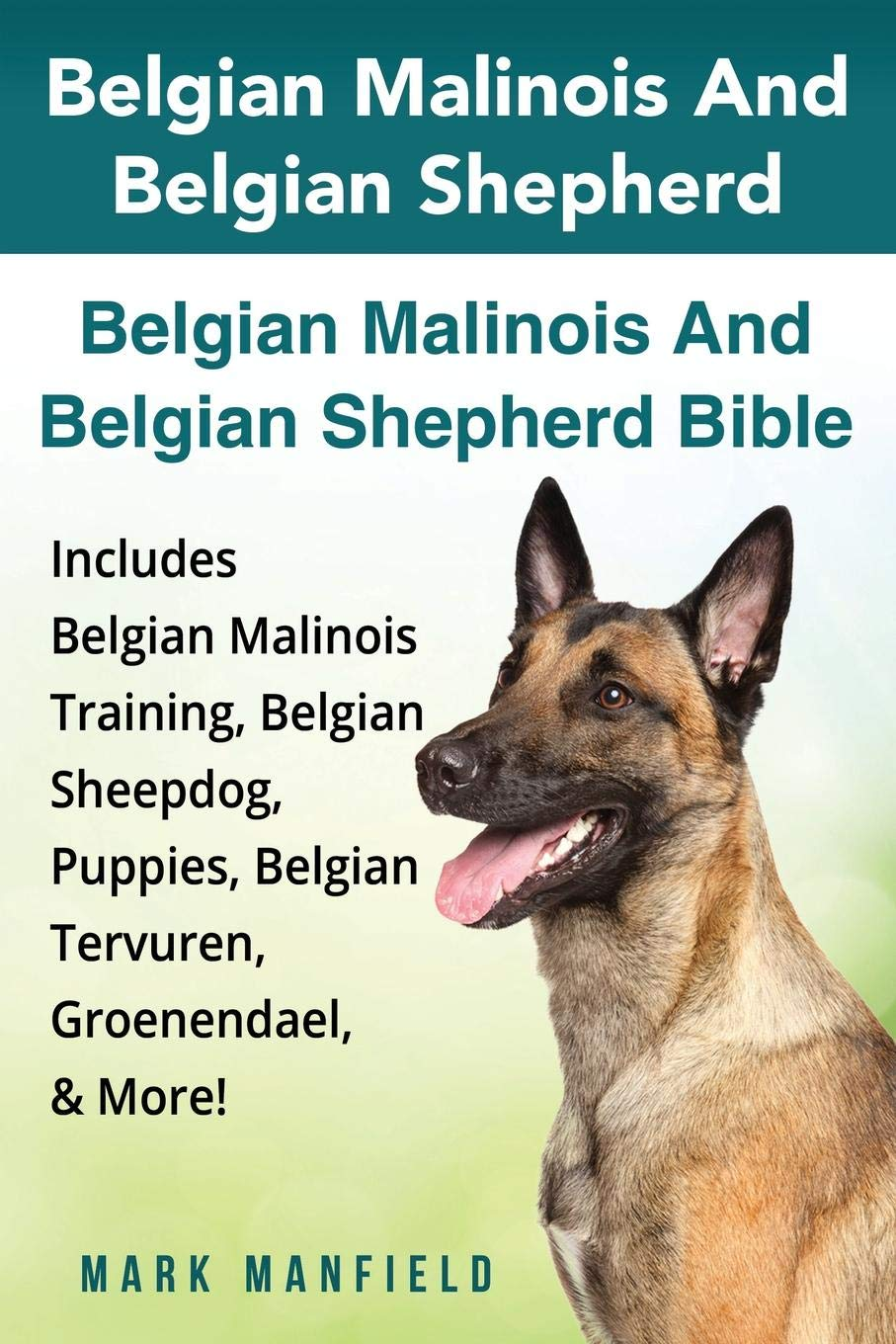 Belgian Malinois And Belgian Shepherd: Belgian Malinois And Belgian Shepherd Bible Includes Belgian Malinois Training…