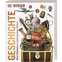 Wissen. Geschichte: Eine Zeitreise in spektakulären Bildern (DK Wissen)