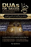 DUAs for Success: 100+ DUAs from Quran and Hadith: 100+ DUAs (prayers and supplications) from Quran and Hadith