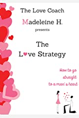 The Love Strategy: How to go straight to a man's heart (English Edition) Formato Kindle