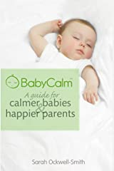 BabyCalm: A Guide for Calmer Babies and Happier Parents Kindle Edition