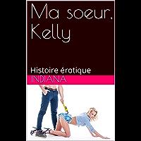 Ma soeur, Kelly: Histoire érotique