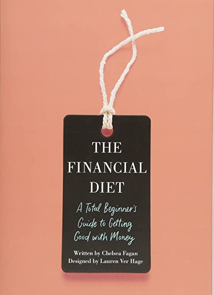The Financial Diet A Total Beginner S Guide To Getting Good With Money Amazon Co Uk Fagan Chelsea 9781250176165 Books