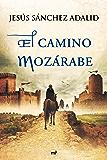 El camino mozárabe (Spanish Edition)