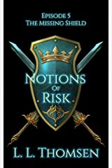 Notions of Risk: The Missing Shield, Episode 5 - New High Fantasy Series For Adults. Kindle Edition