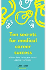 Ten Secrets for Medical Career Success: How to race to the top of the medical profession - A guide for junior doctors and medical students Kindle Edition