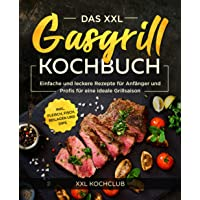 Das XXL Gasgrill Kochbuch: Einfache und leckere Rezepte für Anfänger und Profis für eine ideale Grillsaison inkl…