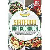 Sirtfood Diät Kochbuch: Die 150 besten und leckersten Rezepte zum einfachen Abnehmen mit Sirtfood. Gesunde Gerichte für jede