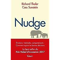 Nudge: Émotions, habitudes, comportements : comment inspirer les bonnes décisions - Le best-seller du Prix Nobel d…