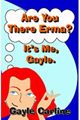 Are You There Erma? It's Me Gayle Kindle Edition