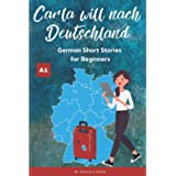 Carla will nach Deutschland: Easy German short stories for beginners A1 (Carla - Eine Portugiesin in Deutschland)