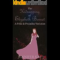 The Kidnapping of Elizabeth Bennet: A Pride and Prejudice Variation