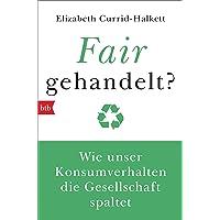 Fair gehandelt?: Wie unser Konsumverhalten die Gesellschaft spaltet