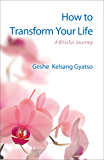 How to Transform Your Life: A Blissful Journey (English Edition)