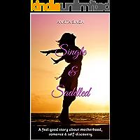 Single & Saddled : A feel good story about motherhood, romance & self-discovery