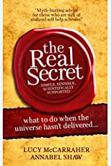 The Real Secret - what to do when the universe hasn't delivered Kindle Edition