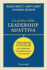 La pratica della leadership adattiva. Strumenti e tattiche per trasformare le organizzazioni e le comunità