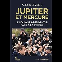 Jupiter et Mercure - Le pouvoir présidentiel face à la presse