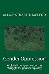 Gender Oppression: A bloke's perspective on the struggle for gender equality Paperback