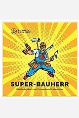 Super-Bauherr: Das Bautagebuch und Eintragalbum für Hausbauer Taschenbuch