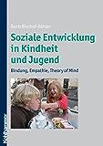 Soziale Entwicklung in Kindheit und Jugend: Bindung, Empathie, Theory of Mind